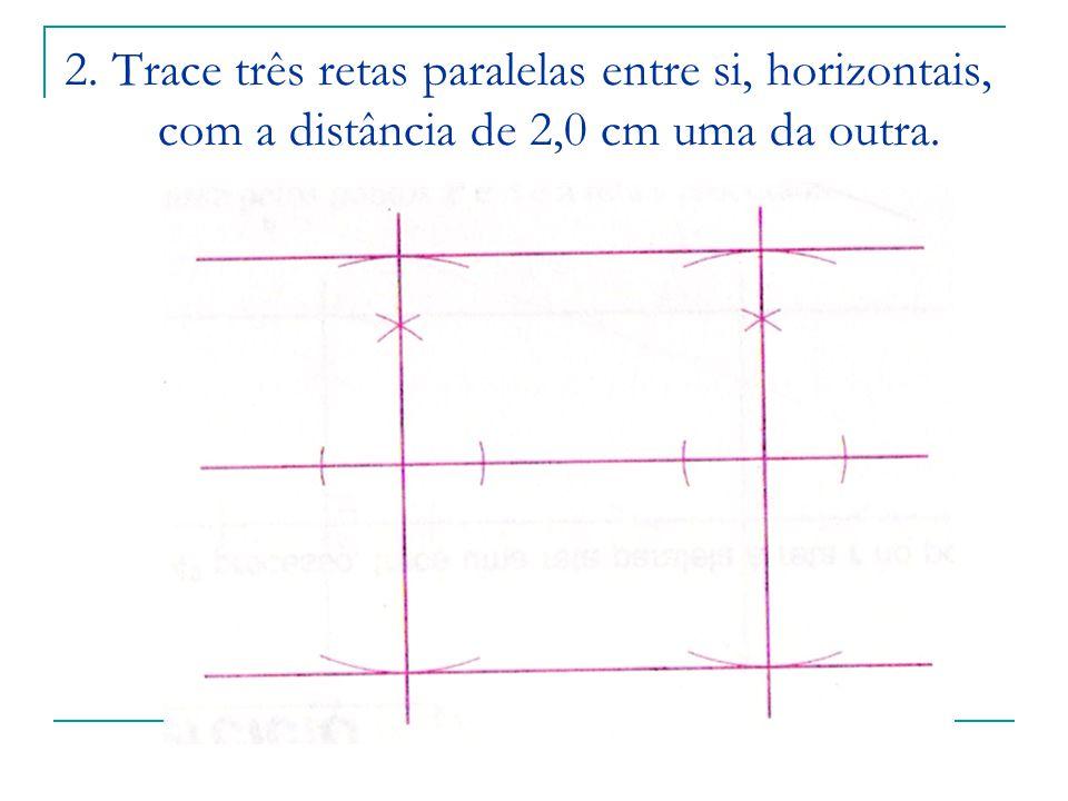 2. Trace três retas paralelas entre si, horizontais, com a distância de 2,0 cm uma da outra.