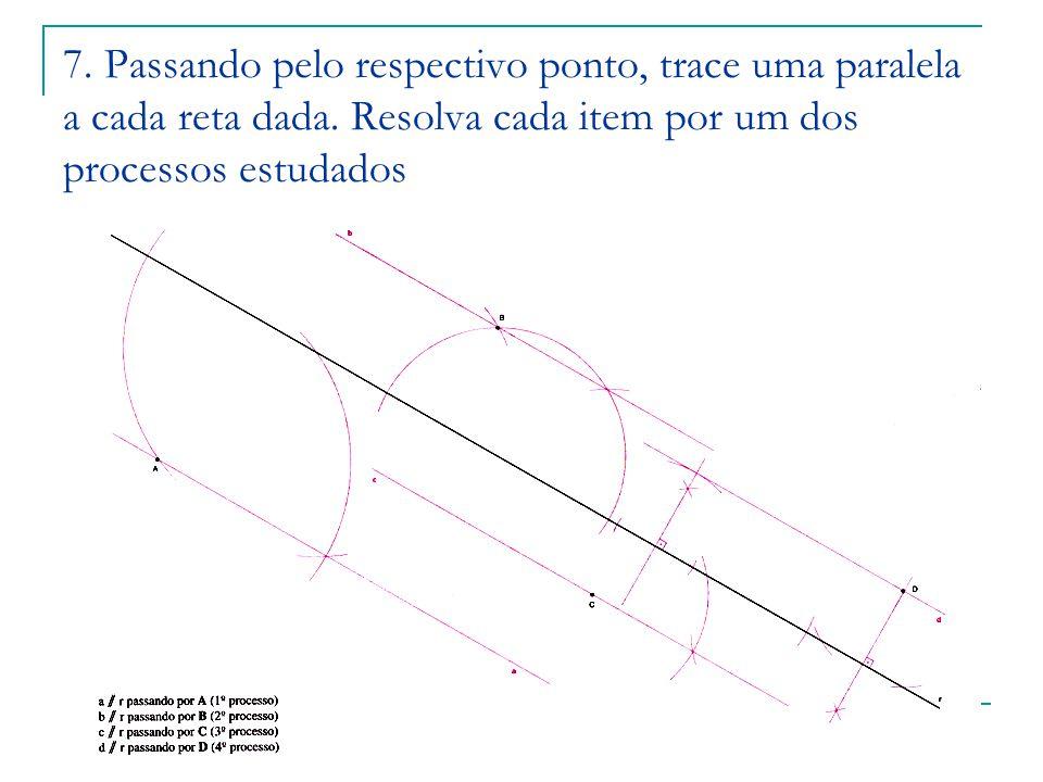 7. Passando pelo respectivo ponto, trace uma paralela a cada reta dada. Resolva cada item por um dos processos estudados