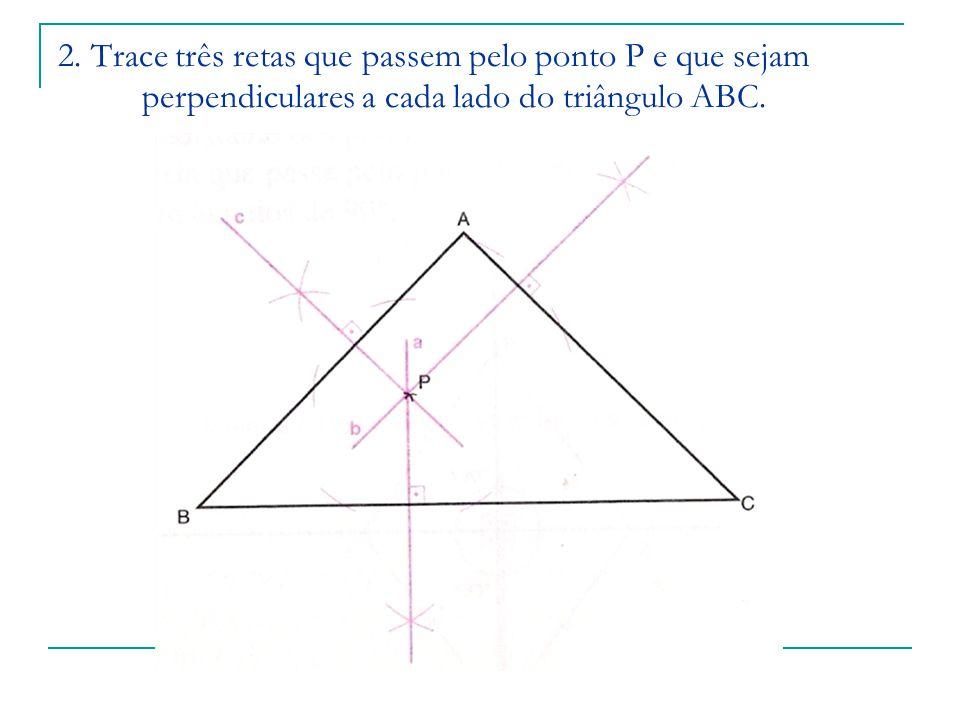 2. Trace três retas que passem pelo ponto P e que sejam perpendiculares a cada lado do triângulo ABC.