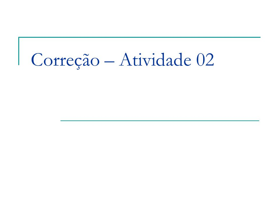 Correção – Atividade 02