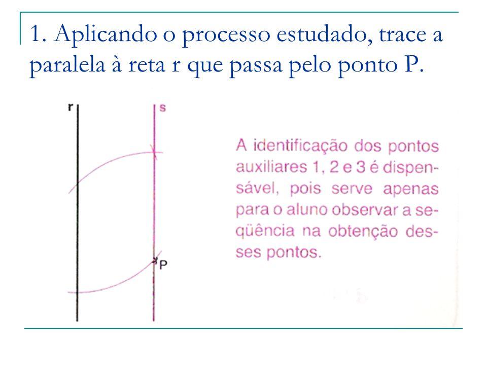 7.Passando pelo respectivo ponto, trace uma paralela a cada reta dada.