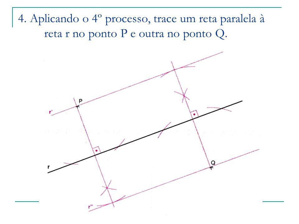 4. Aplicando o 4º processo, trace um reta paralela à reta r no ponto P e outra no ponto Q.