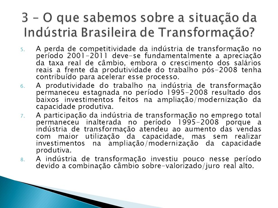 5. A perda de competitividade da indústria de transformação no período 2001-2011 deve-se fundamentalmente a apreciação da taxa real de câmbio, embora