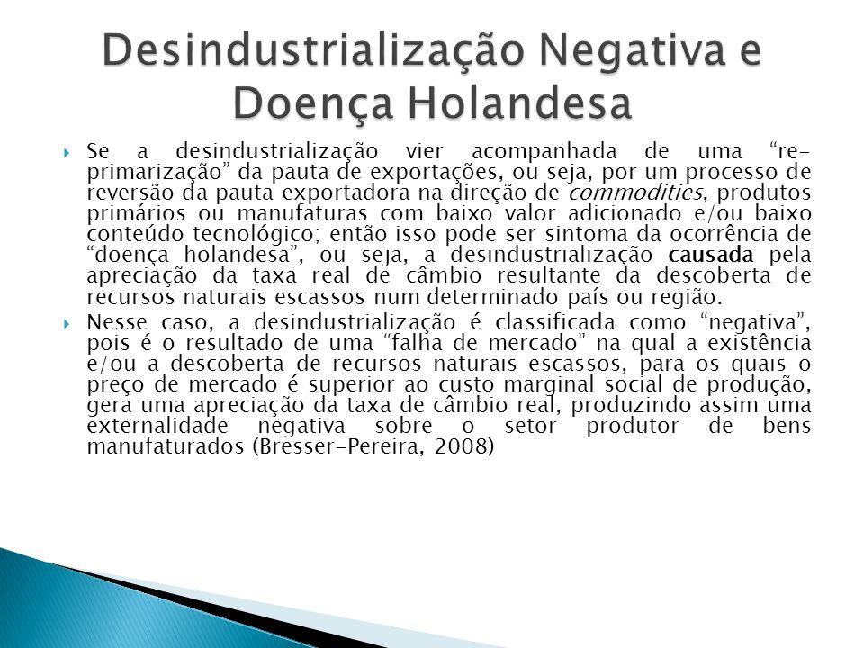 """ Se a desindustrialização vier acompanhada de uma """"re- primarização"""" da pauta de exportações, ou seja, por um processo de reversão da pauta exportado"""