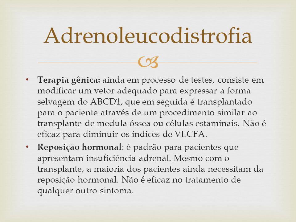 Terapia gênica: ainda em processo de testes, consiste em modificar um vetor adequado para expressar a forma selvagem do ABCD1, que em seguida é tran