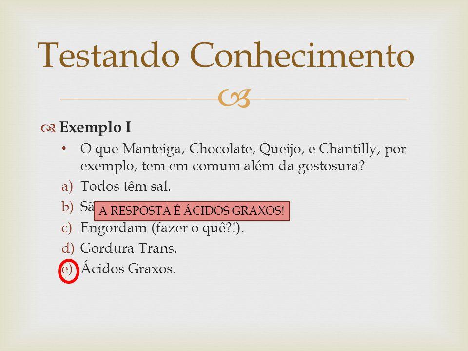   Exemplo I O que Manteiga, Chocolate, Queijo, e Chantilly, por exemplo, tem em comum além da gostosura? a)Todos têm sal. b)São processados. c)Engor
