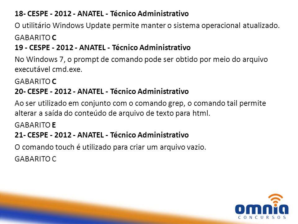 18- CESPE - 2012 - ANATEL - Técnico Administrativo O utilitário Windows Update permite manter o sistema operacional atualizado. GABARITO C 19 - CESPE