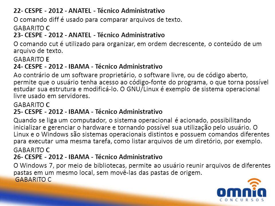 22- CESPE - 2012 - ANATEL - Técnico Administrativo O comando diff é usado para comparar arquivos de texto. GABARITO C 23- CESPE - 2012 - ANATEL - Técn