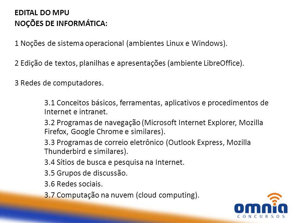 EDITAL DO MPU NOÇÕES DE INFORMÁTICA: 1 Noções de sistema operacional (ambientes Linux e Windows).