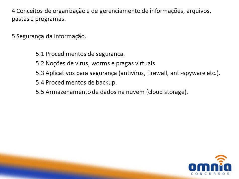 4 Conceitos de organização e de gerenciamento de informações, arquivos, pastas e programas. 5 Segurança da informação. 5.1 Procedimentos de segurança.
