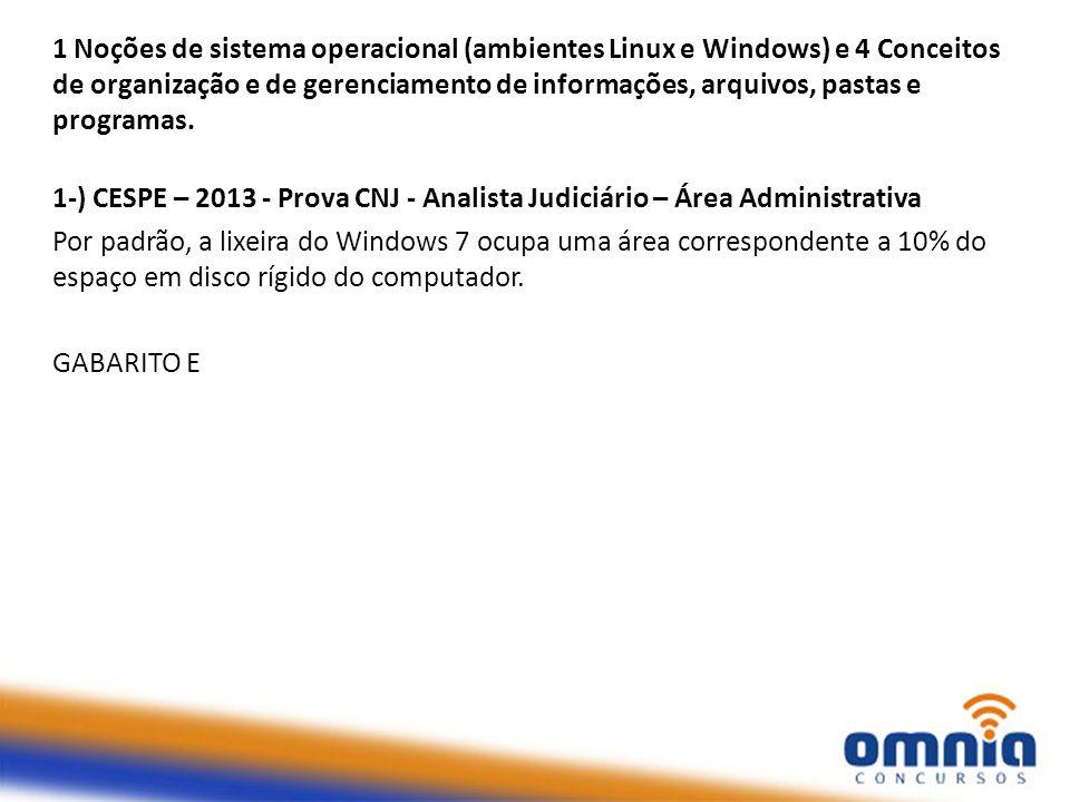 1 Noções de sistema operacional (ambientes Linux e Windows) e 4 Conceitos de organização e de gerenciamento de informações, arquivos, pastas e programas.