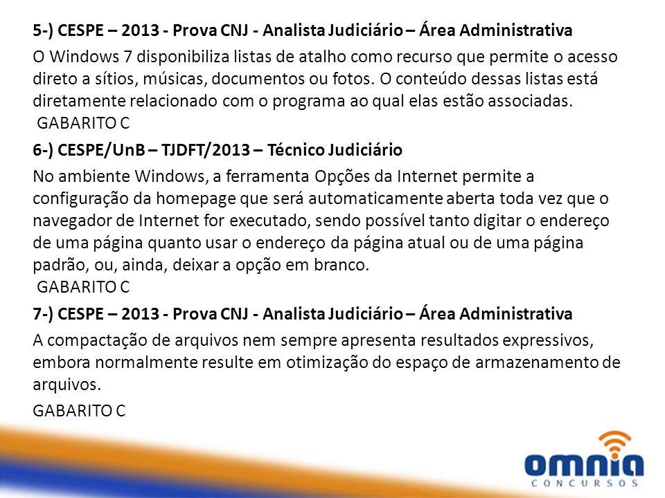 5-) CESPE – 2013 - Prova CNJ - Analista Judiciário – Área Administrativa O Windows 7 disponibiliza listas de atalho como recurso que permite o acesso