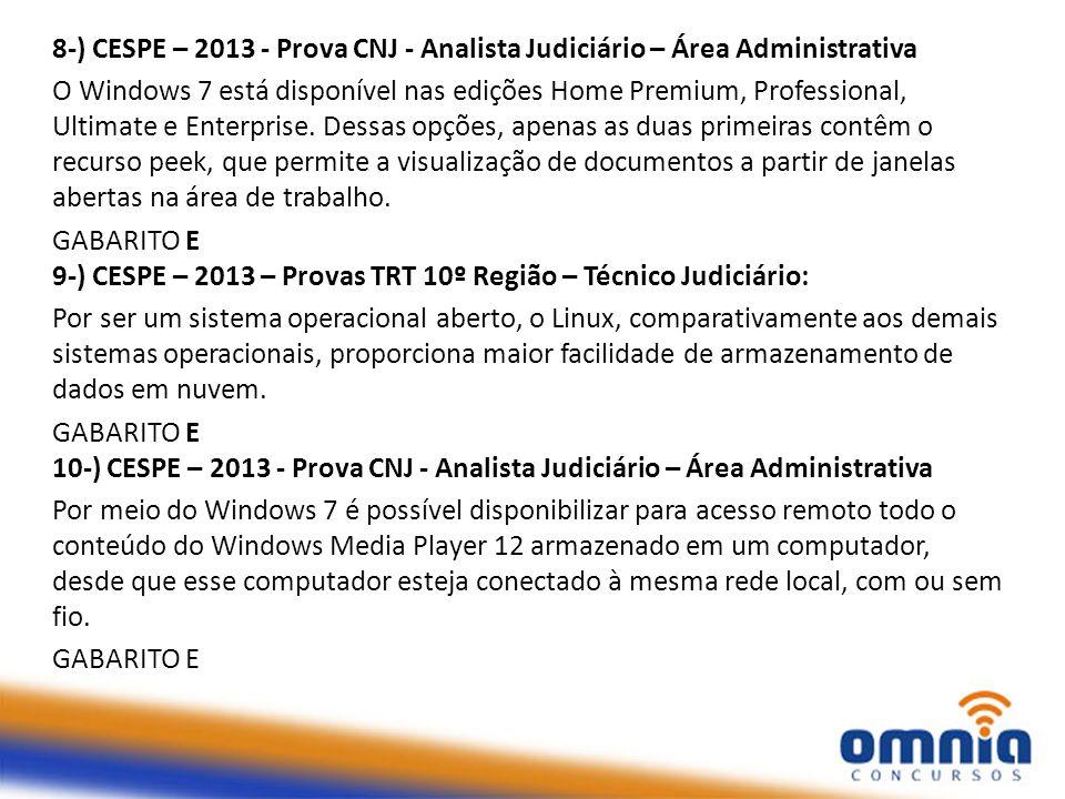 8-) CESPE – 2013 - Prova CNJ - Analista Judiciário – Área Administrativa O Windows 7 está disponível nas edições Home Premium, Professional, Ultimate