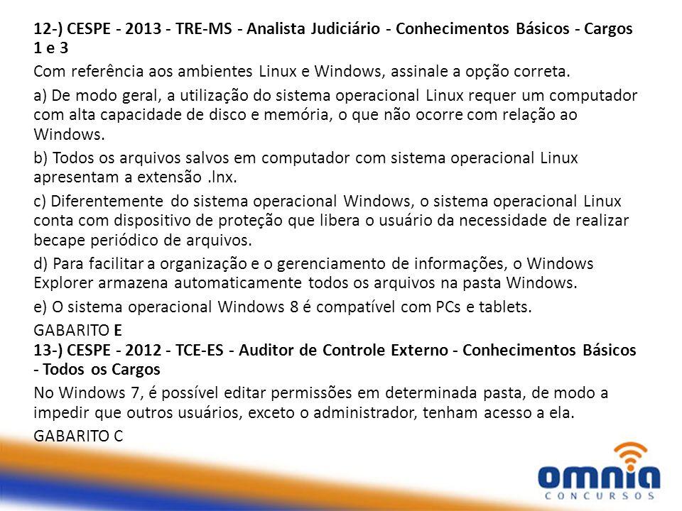 12-) CESPE - 2013 - TRE-MS - Analista Judiciário - Conhecimentos Básicos - Cargos 1 e 3 Com referência aos ambientes Linux e Windows, assinale a opção