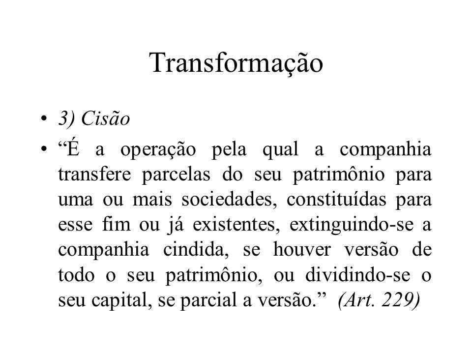 """Transformação 3) Cisão """"É a operação pela qual a companhia transfere parcelas do seu patrimônio para uma ou mais sociedades, constituídas para esse fi"""