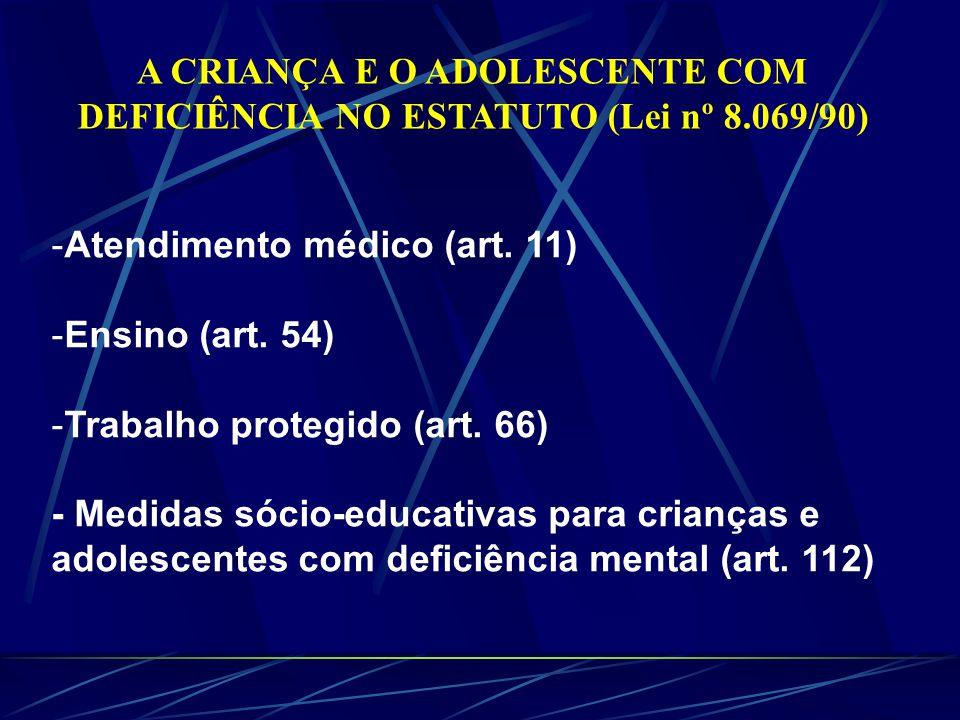 -Atendimento médico (art.11) -Ensino (art. 54) -Trabalho protegido (art.