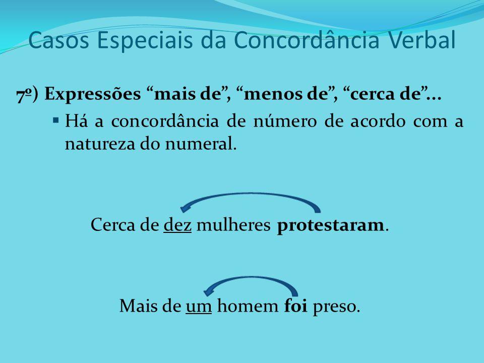 """Casos Especiais da Concordância Verbal 7º) Expressões """"mais de"""", """"menos de"""", """"cerca de""""...  Há a concordância de número de acordo com a natureza do n"""