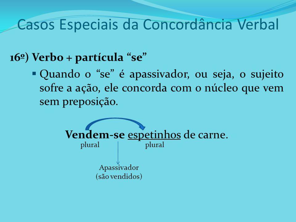"""Casos Especiais da Concordância Verbal 16º) Verbo + partícula """"se""""  Quando o """"se"""" é apassivador, ou seja, o sujeito sofre a ação, ele concorda com o"""