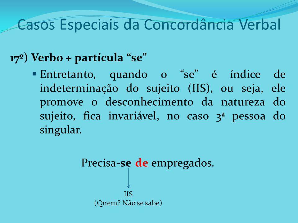 """Casos Especiais da Concordância Verbal 17º) Verbo + partícula """"se""""  Entretanto, quando o """"se"""" é índice de indeterminação do sujeito (IIS), ou seja, e"""