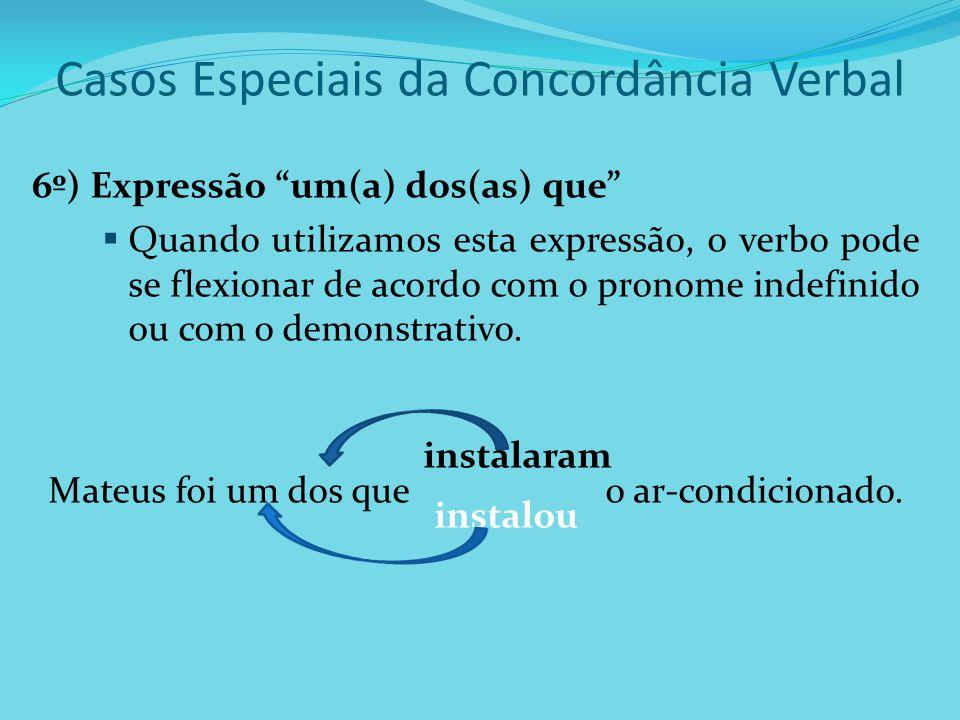 """Casos Especiais da Concordância Verbal 6º) Expressão """"um(a) dos(as) que""""  Quando utilizamos esta expressão, o verbo pode se flexionar de acordo com o"""