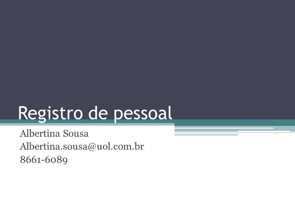 Registro de pessoal Albertina Sousa Albertina.sousa@uol.com.br 8661-6089