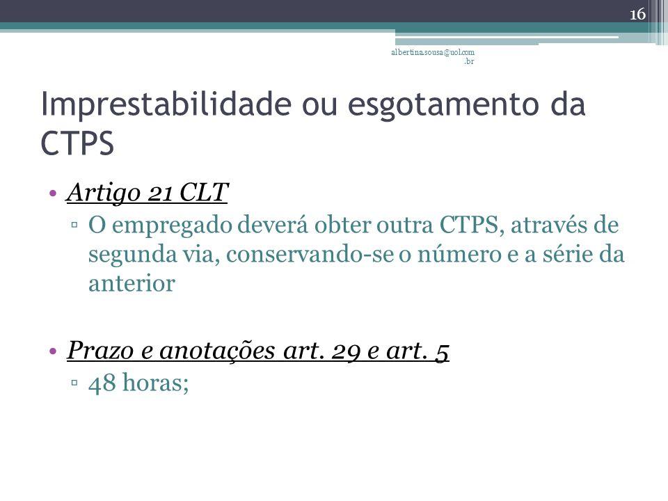 Imprestabilidade ou esgotamento da CTPS Artigo 21 CLT ▫O empregado deverá obter outra CTPS, através de segunda via, conservando-se o número e a série da anterior Prazo e anotações art.