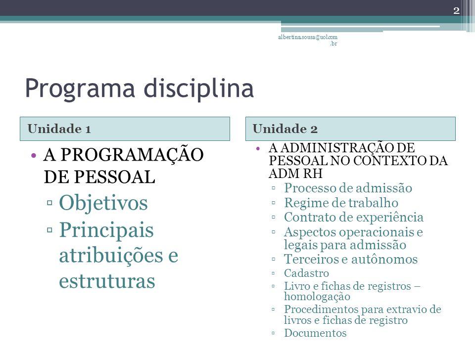 Programa disciplina Unidade 3Bibliografia ATENDIMENTO Á FISCALIZAÇÃO DO TRABALHO E DA PREVIDÊCIA DE PESSOAL ▫Procedimentos ▫Representante legal ▫Apresentação fiscal ▫Prazo para entrega de documentação GOMES, E.