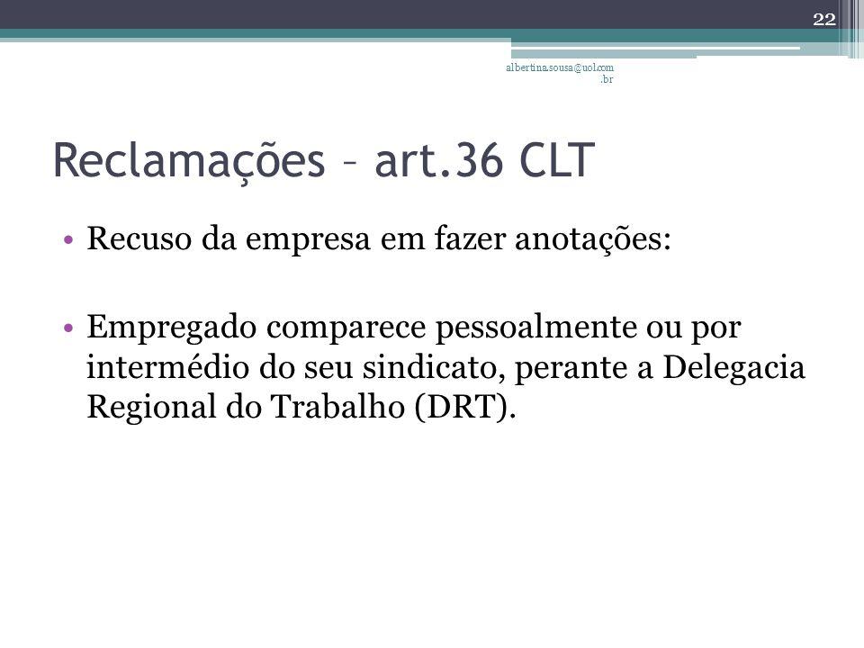 Reclamações – art.36 CLT Recuso da empresa em fazer anotações: Empregado comparece pessoalmente ou por intermédio do seu sindicato, perante a Delegacia Regional do Trabalho (DRT).