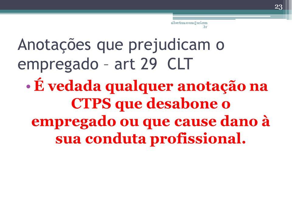Anotações que prejudicam o empregado – art 29 CLT É vedada qualquer anotação na CTPS que desabone o empregado ou que cause dano à sua conduta profissional.