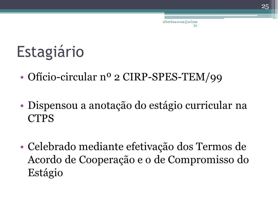 Estagiário Ofício-circular nº 2 CIRP-SPES-TEM/99 Dispensou a anotação do estágio curricular na CTPS Celebrado mediante efetivação dos Termos de Acordo de Cooperação e o de Compromisso do Estágio albertina.sousa@uol.com.br 25