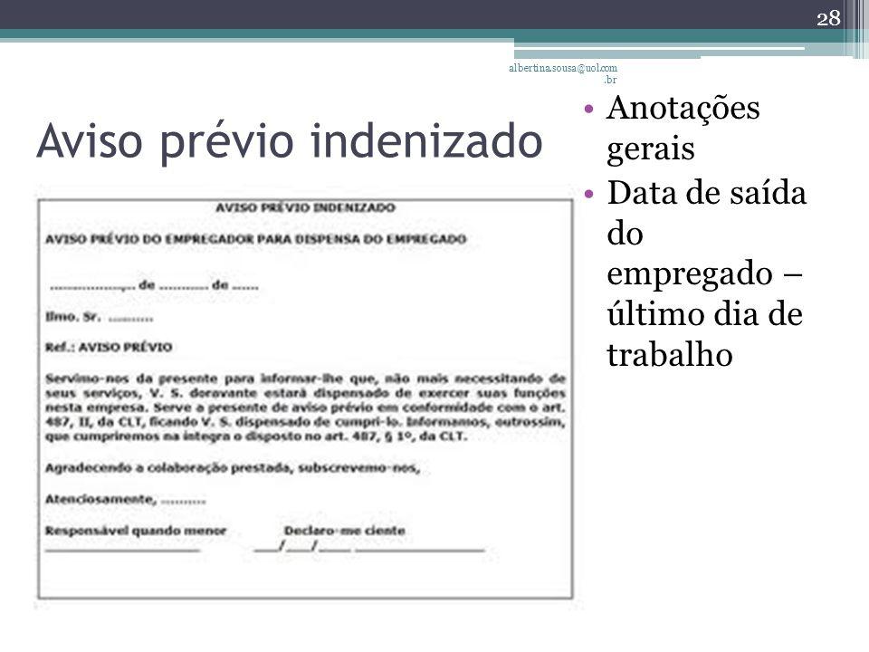 Aviso prévio indenizado Anotações gerais Data de saída do empregado – último dia de trabalho albertina.sousa@uol.com.br 28