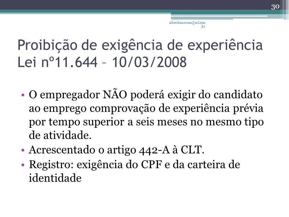 Proibição de exigência de experiência Lei nº11.644 – 10/03/2008 O empregador NÃO poderá exigir do candidato ao emprego comprovação de experiência prévia por tempo superior a seis meses no mesmo tipo de atividade.