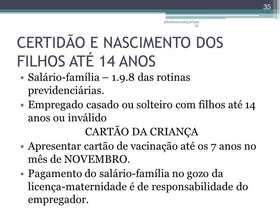 CERTIDÃO E NASCIMENTO DOS FILHOS ATÉ 14 ANOS Salário-família – 1.9.8 das rotinas previdenciárias.