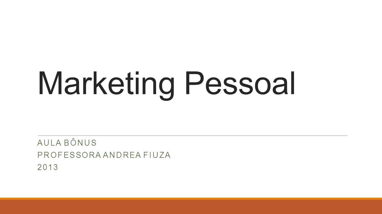 Marketing Pessoal AULA BÔNUS PROFESSORA ANDREA FIUZA 2013