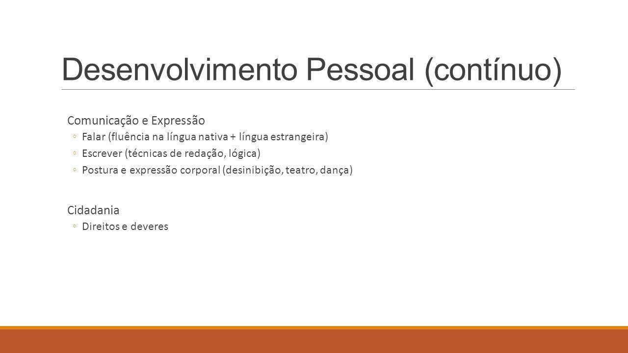 Desenvolvimento Pessoal (contínuo) Comunicação e Expressão ◦Falar (fluência na língua nativa + língua estrangeira) ◦Escrever (técnicas de redação, lóg
