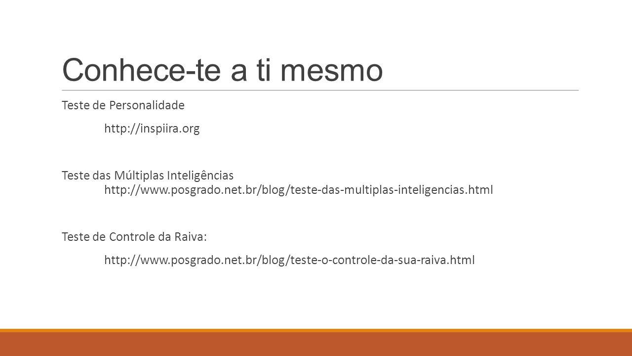 Conhece-te a ti mesmo Teste de Personalidade http://inspiira.org Teste das Múltiplas Inteligências http://www.posgrado.net.br/blog/teste-das-multiplas
