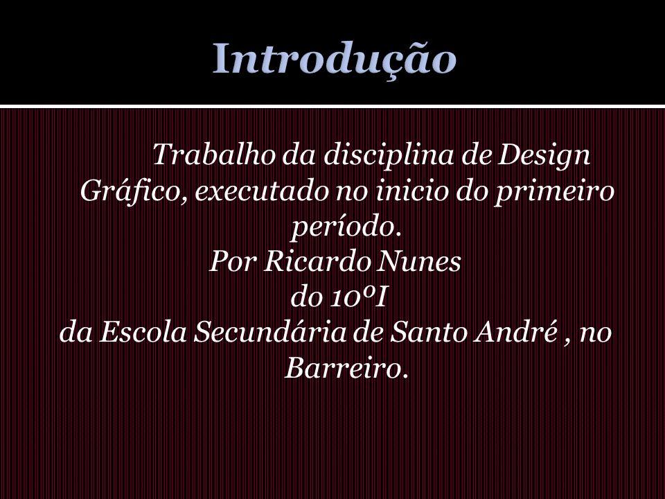 Trabalho da disciplina de Design Gráfico, executado no inicio do primeiro período. Por Ricardo Nunes do 10ºI da Escola Secundária de Santo André, no B
