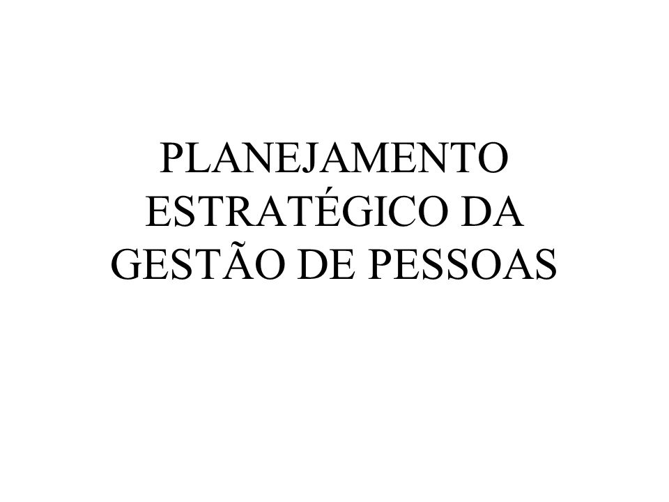 PLANEJAMENTO ESTRATÉGICO DA GESTÃO DE PESSOAS