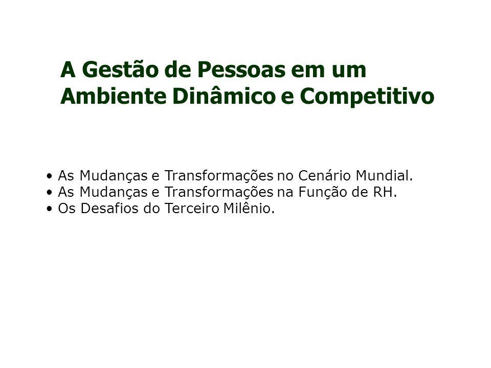A Gestão de Pessoas em um Ambiente Dinâmico e Competitivo As Mudanças e Transformações no Cenário Mundial.