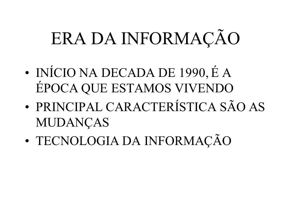 ERA DA INFORMAÇÃO INÍCIO NA DECADA DE 1990, É A ÉPOCA QUE ESTAMOS VIVENDO PRINCIPAL CARACTERÍSTICA SÃO AS MUDANÇAS TECNOLOGIA DA INFORMAÇÃO