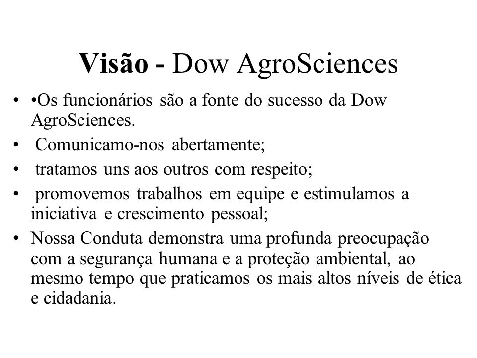 Os funcionários são a fonte do sucesso da Dow AgroSciences. Comunicamo-nos abertamente; tratamos uns aos outros com respeito; promovemos trabalhos em