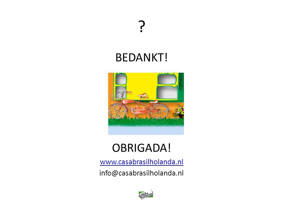 ? BEDANKT! OBRIGADA! www.casabrasilholanda.nl info@casabrasilholanda.nl