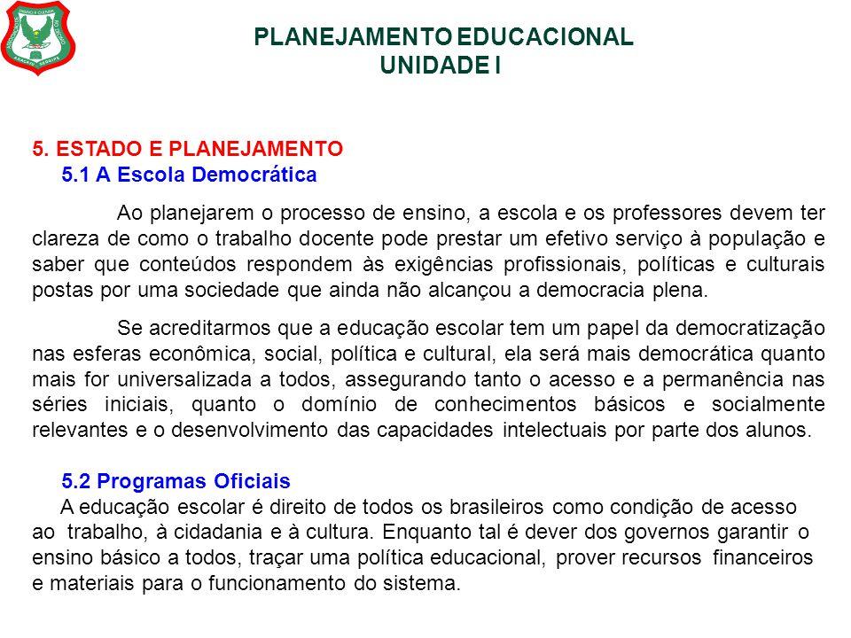 PLANEJAMENTO EDUCACIONAL UNIDADE I 5. ESTADO E PLANEJAMENTO 5.1 A Escola Democrática Ao planejarem o processo de ensino, a escola e os professores dev