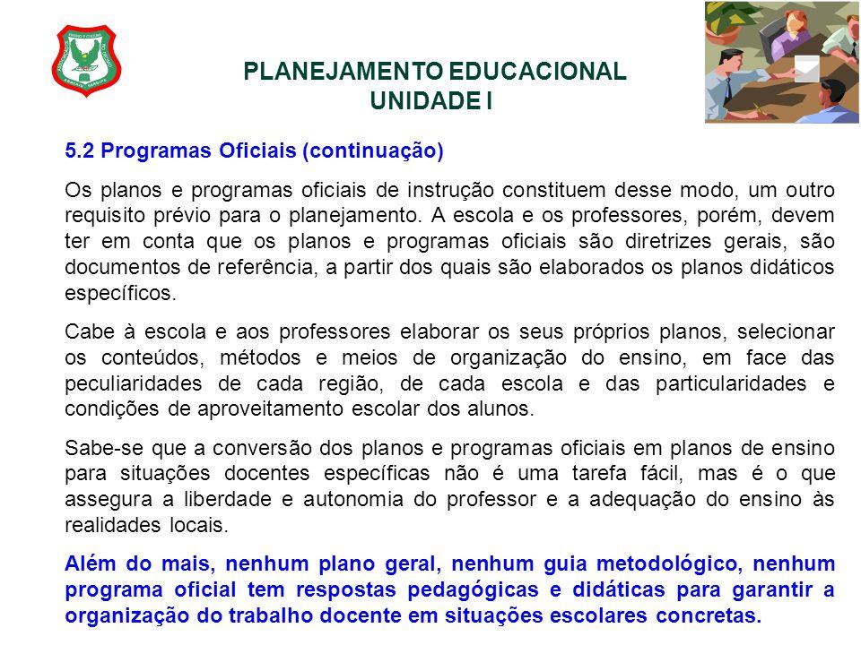 PLANEJAMENTO EDUCACIONAL UNIDADE I 5.2 Programas Oficiais (continuação) Os planos e programas oficiais de instrução constituem desse modo, um outro re