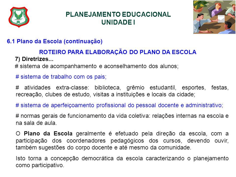 PLANEJAMENTO EDUCACIONAL UNIDADE I 6.1 Plano da Escola (continuação) ROTEIRO PARA ELABORAÇÃO DO PLANO DA ESCOLA 7) Diretrizes... # sistema de acompanh