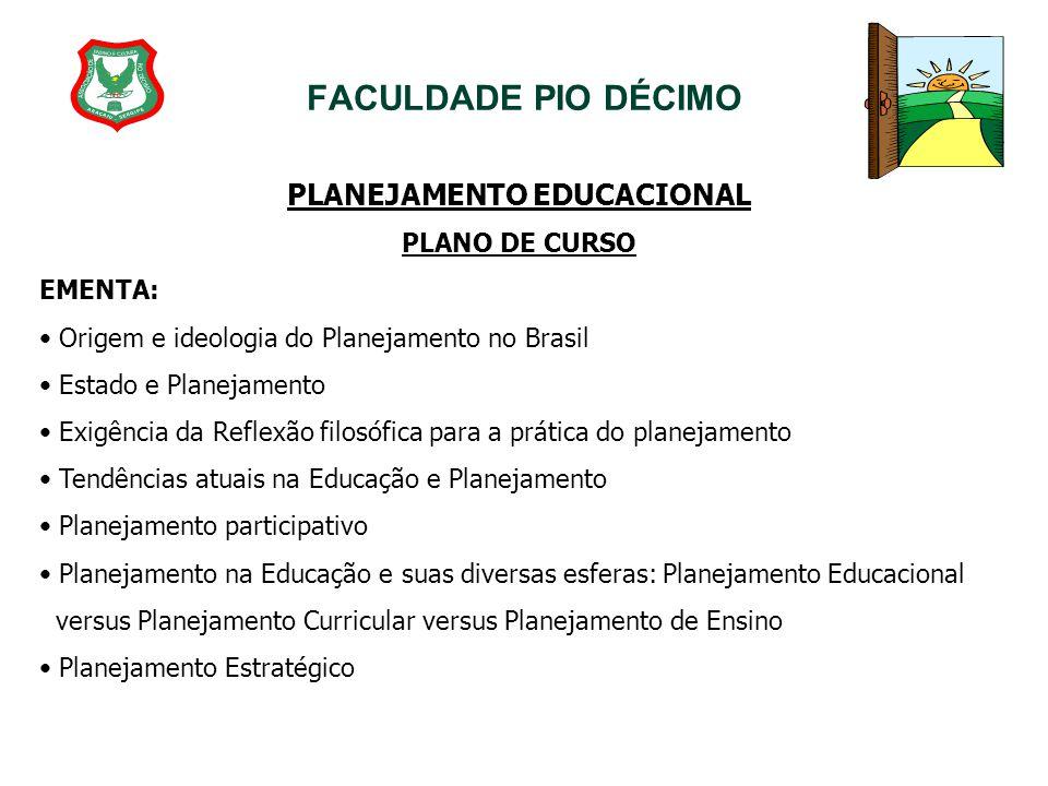 FACULDADE PIO DÉCIMO PLANEJAMENTO EDUCACIONAL PLANO DE CURSO EMENTA: Origem e ideologia do Planejamento no Brasil Estado e Planejamento Exigência da R