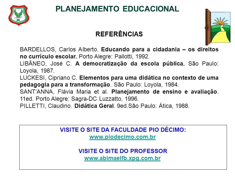 PLANEJAMENTO EDUCACIONAL REFERÊNCIAS BARDELLOS, Carlos Alberto. Educando para a cidadania – os direitos no currículo escolar. Porto Alegre: Pallotti,