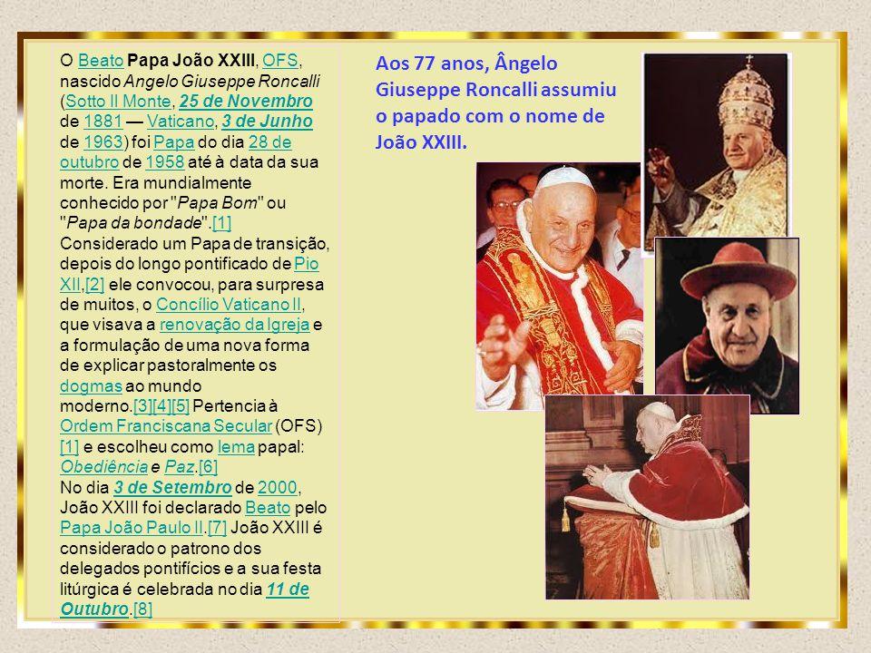 Aos 77 anos, Ângelo Giuseppe Roncalli assumiu o papado com o nome de João XXIII.