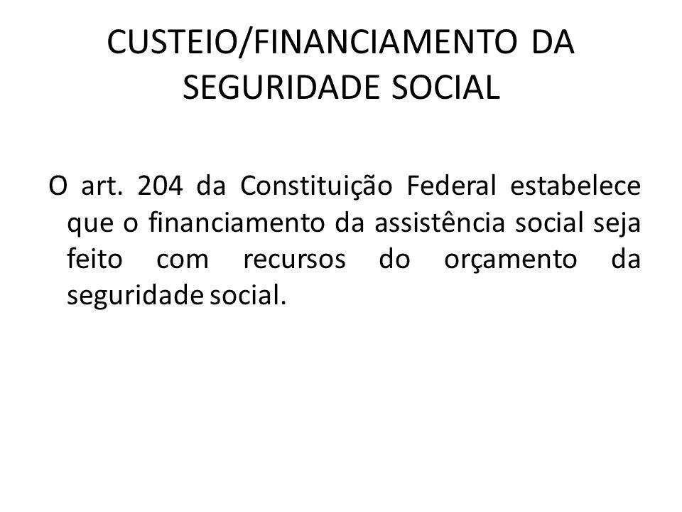 CUSTEIO/FINANCIAMENTO DA SEGURIDADE SOCIAL O art. 204 da Constituição Federal estabelece que o financiamento da assistência social seja feito com recu
