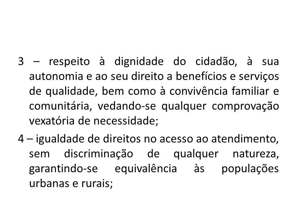 3 – respeito à dignidade do cidadão, à sua autonomia e ao seu direito a benefícios e serviços de qualidade, bem como à convivência familiar e comunitá